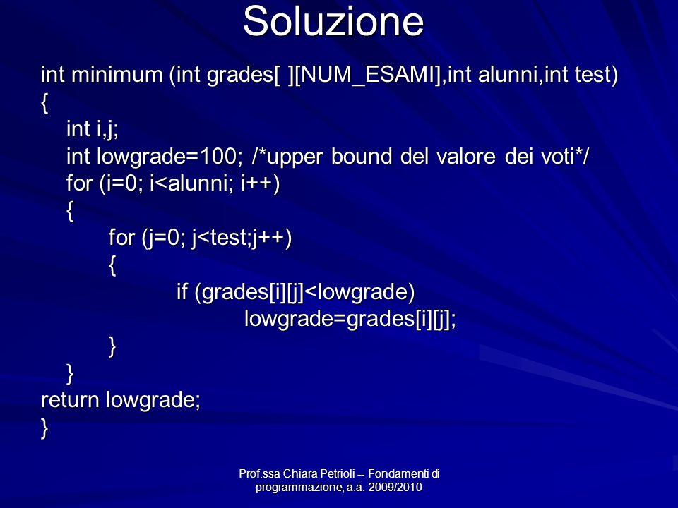 Soluzione int minimum (int grades[ ][NUM_ESAMI],int alunni,int test) {